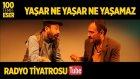 Radyo Tiyatrosu ~ Yaşar Ne Yaşar Ne Yaşamaz (100 Temel Eser Sesli Kitap)