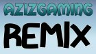 AzizGaming Remix