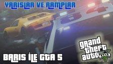 BARIŞ İLE GTA 5?! - Yarışlar ve Rampalar - Oyunu Öğrenmeye Çalışmak #2 [TÜRKÇE]