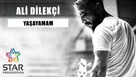 Ali Dilekçi - Yaşayamam
