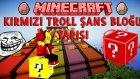 Türkçe - Minecraft : TROLL KIRMIZI ŞANS BLOĞU YARIŞI!