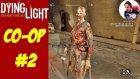 Harranda Takla | Dying Light Türkçe Multiplayer | Bölüm 2