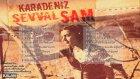 Şevval Sam - Karardi Karadeniz