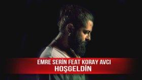 Emre Serin - Feat Koray Avcı - Hoşgeldin