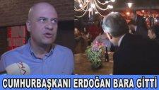 Cumhurbaşkanı Erdoğan'ın Bara Gitmesi