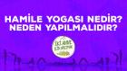 Yoga nedir, neden yapılmalıdır? Hamilelikte ne gibi yararları vardır? - Hamileler İçin Yoga