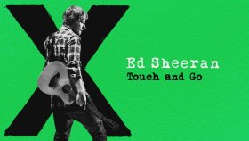 Ed Sheeran - Touch and Go