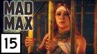 MAD MAX [PC] #15 // Kadın İstedi Ben Yaptım