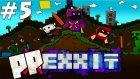 MAKİNELER ! - PPEXXIT - Bölüm 5
