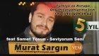 Murat Sargın feat Samet Tosun - Seviyorum Seni ( Yeni )