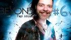 Beyond Two Souls | Apaçi Selim'in Selamı Var - Bölüm 6