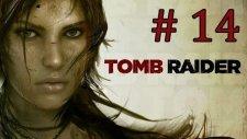 Tomb Raider | Bölüm 14 - Roth Kıçımızı Kurtardı Dostum!