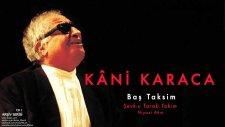 Kâni Karaca - Baş Taksim Şevk-u Tarab Takım [ Arşiv Serisi © 1999 Kalan Müzik ]