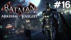 Batman Arkham Knight - Araç Düzeldi - Bölüm 16