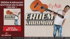 Erdem Karaman - Seviyorum Ama Ölmem ( Edo Mix )