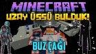 Minecraft BUZ ÇAĞI! - UZAY ÜSSÜ BULDUK! OHA! : FİNAL!