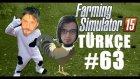Farming Simulator 15 Türkçe | 2.Sezon | Bölüm 63