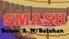 """Smash Bölum 2 """"W/Batuhan"""""""