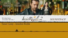 Tamer Çıray - İstanbul Bizdik (İncir Reçeli 2 / Soundtrack)