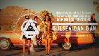 Gülşen - Dan Dan ( Burak Balkan & İsmail Gürbüz Remix )2015