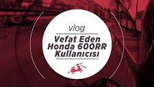 Vefat Eden 600RR Kullanıcısı | Motosiklette Hakimiyetin önemi | Yüsek cc motora başlamak - Motovlog