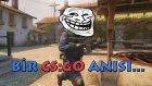 BİR CS:GO ANISI...