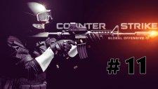 Counter Strike: Global Offensive - Bölüm 11 - BİTTİN OLUM SEN
