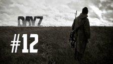 DayZ: Standalone - Bölüm 12 - AKSİYONN!