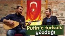 Putin'e Türkülü Gönderme! (Gözdağı Türküsü)