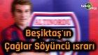 Beşiktaş'ın Çağlar Söyüncü ısrarı