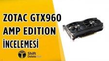 ZOTAC GTX960 AMP EDITION İNCELEMESİ