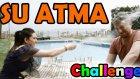 Su Atma - Meydan Okuma / Challenge