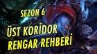Üst Koridor Rengar Rehberi | Bol Muhabbetli League of Legends