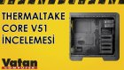 Thermaltake Core V51 İncelemesi