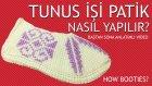 Baştan Sona Tunus İşi Patik Nasıl Yapılır? (Anlatımlı Video)