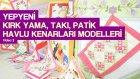 Kırk Yama, Patik Modelleri, Havlu Kenarları ve Takı Modelleri - Video 3