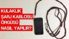 Kulaklık, Şarj Kablosu Örgüsü Nasıl Yapılır?