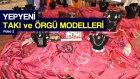 Yeni Model Takı, Kolye, Bileklik, Yüzük, Boncuk İşleri Örnekleri, Havlu Kenarları - Video 2