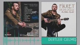 Fikret Dedeoğlu - Dertler Gelmiş (2015 Yepyeni)