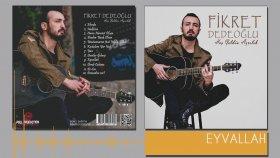 Fikret Dedeoğlu - Eyvallah (2015 Yepyeni)