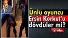 Tiyatrocu Ersin Korkut'un Darp Edildiği İddiası