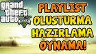 GTA 5 PLAYLIST HAZIRLAMA - OLUŞTURMA - OYNAMA