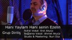 Grup Diriliş - Hani Yaylam Hani senin Ezelin - Erol Akyüz -Ibrahim Erkal Nurullah Akçayir