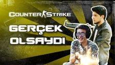 Counter Strike Gerçek Olsaydı!