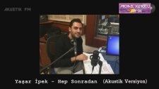 Yaşar İpek - Hep Sonradan (Akustik Canlı Performans)