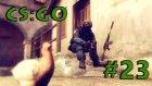 Counter Strike: Global Offensive - Bölüm 23 - ŞANSSIZ ATOM