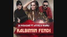 Atiye ft  DJ Polique  & 9Canlı - Kalbimin Fendi
