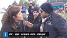 HDP'li Vekil :'Benimle Saygılı Konuşun