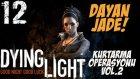Dying Light Türkçe | Dayan Jade geliyoruz | 12.Bölüm | Ps4 | Seri oynanis