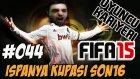 Fifa 15 Oyuncu Kariyeri | Ispanya Kupasi son 16  | 44.Bölüm | Türkçe oynanış seri